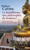 Philippe Cornu - Le bouddhisme, une philosophie du bonheur ? - Douze questions sur la voie du Bouddha.