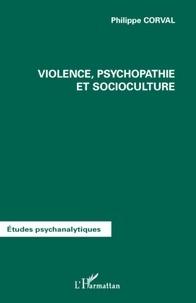 Philippe Corval - Violence, psychopatie et socioculture.
