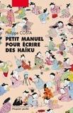 Philippe Costa - Petit manuel pour écrire des haïku.