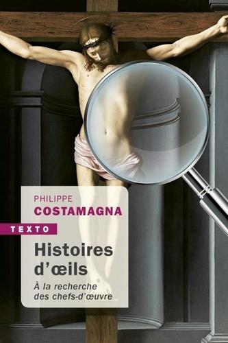 Philippe Costamagna - Histoire d'oeils - A la recherche des chefs-d'oeuvre.