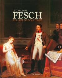Le cardinal Fesch et l'Art de son temps - Philippe Costamagna |