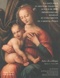 Philippe Costamagna et Olivier Bonfait - Le goût pour la peinture italienne autour de 1800, prédécesseurs, modèles et concurrents du cardinal Fesch - Actes du colloque, ajaccio, 1er-4 mars 2005.