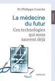 Philippe Coucke - La médecine du futur - Ces technologies qui nous sauvent déjà.