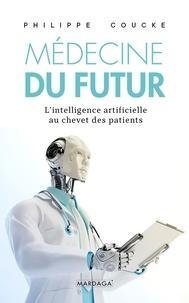 Philippe Coucke - Médecine du futur - L'intelligence artificielle au chevet des patients.