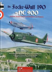 Philippe Couderchon et René Bouvier-Belleville - Du FW 190 au NC 900 - Usines souterraines et blindées en France.