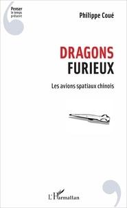 Philippe Coué - Dragons furieux - Les avions spatiaux chinois.