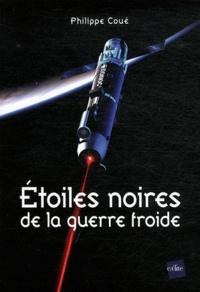 Philippe Coué - Etoiles noires de la guerre froide.