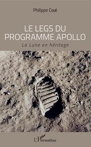 Philippe Coué - Le legs du programme Apollo - La Lune en héritage.