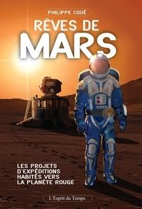 Philippe Coué - Rêves de Mars - Les projets d'expéditions habitées vers la planète rouge.
