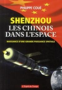 Philippe Coué - Shenzhou Les chinois dans l'espace - Naissance d'une grande puissance spatiale.