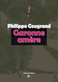 Philippe Cougrand - Garonne amère.