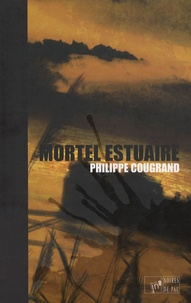Philippe Cougrand - Mortel estuaire.