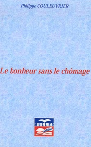 Philippe Couleuvrier - Le bonheur sans le chômage.