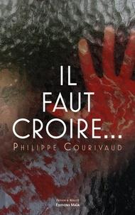 Philippe Courivaud - Il faut croire….