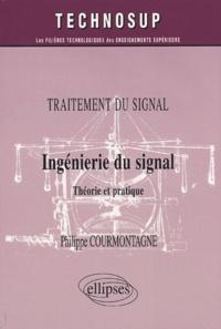 Philippe Courmontagne - Ingénierie du signal - Théorie et pratique.