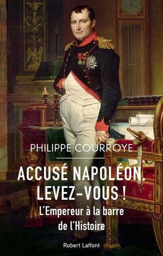 Accusé Napoléon, levez-vous !. L'Empereur à la barre de l'Histoire