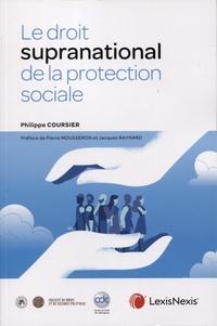 Philippe Coursier - Le droit supranational de la protection sociale.