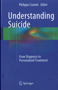 Philippe Courtet - Understanding Suicide - From Diagnosis to Personalized Treatment.