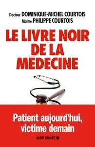 Le Livre noir de la médecine - Patient aujourd'hui victime demain.