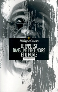 Philippe Cousin - Le pape est dans une pièce noire et il hurle.