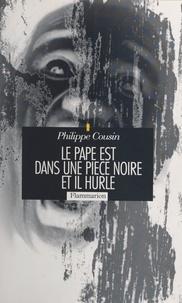 Philippe Cousin - Le Pape est dans une pièce noire, et il hurle.