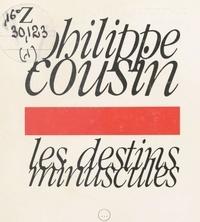 Philippe Cousin - Les destins minuscules.