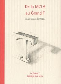 Philippe Coutant - De la MCLA au Grand T - Douze saisons de théâtre.