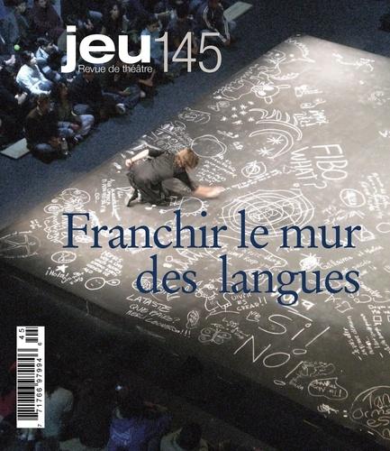 JEU Revue de théâtre. No. 145, 2012.4. Franchir le mur des langues
