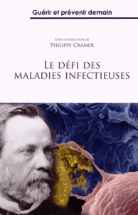 Philippe Cramer - Le défi des maladies infectieuses - Guérir et prévenir demain.