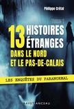 Philippe Crétal - 13 histoires étranges dans le Nord Pas-de-Calais - Tome 1.