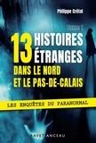 Philippe Crétal - 13 histoires étranges dans le Nord Pas-de-Calais - Les enquêtes du Paranormal - Tome 1.