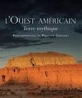 Philippe Crochet - L'Ouest américain - Terre mythique.