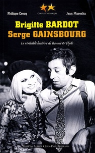 Philippe Crocq et Jean Mareska - Brigitte Bardot, Serge Gainsbourg - La véritable histoire de Bonnie and Clyde.