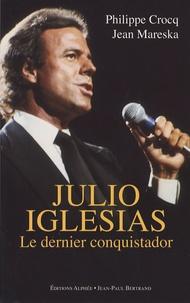 Philippe Crocq et Jean Mareska - Julio Iglesias - Le dernier conquistador.