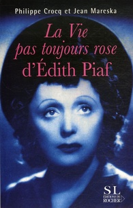 La vie pas toujours rose d'Edith Piaf - Philippe Crocq |