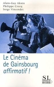 Philippe Crocq et Alain-Guy Aknin - Le cinéma de Gainsbourg... affirmatif !.