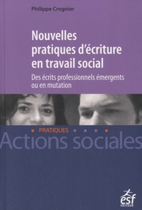 Philippe Crognier - Nouvelles pratiques d'écriture en travail social - Des écrits professionnels émergents ou en mutation.