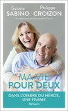 Philippe Croizon et Suzanna Sabino - Ma vie pour deux : Dans l'ombre du héros, une femme.