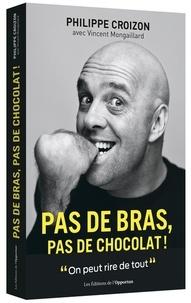 Philippe Croizon - Pas de bras, pas de chocolat !.