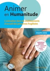 Philippe Crône - Animer en humanitude - L'animation dans les établissements d'accueil des personnes fragilisées.