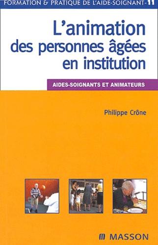 Philippe Crône - L'animation des personnes âgées en institution - Aides-soignants et animateurs.