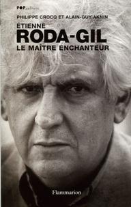 Philippe Croq et Alain-Guy Aknin - Etienne Roda-Gil - Le maître enchanteur.