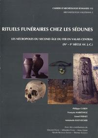 Philippe Curdy et François Mariéthoz - Rituels funéraires chez les Sédunes - Les nécropoles du Second Age du fer en Valais central (IVe-Ie siècle av. J.-C.).