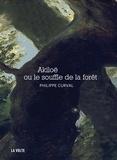 Philippe Curval - Akiloë ou le souffle de la forêt.