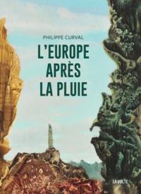 Philippe Curval - L'Europe après la pluie - Cette chère humanité ; Le dormeur s'éveillera-t-il ? ; En souvenir du futur.