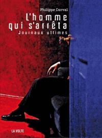 Philippe Curval - L'homme qui s'arrêta - Journaux ultimes.