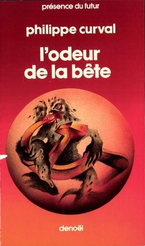 Philippe Curval - L'odeur de la bête.