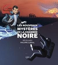 Philippe Curval - Les nouveau mystères de la chambre noire - Décollages.