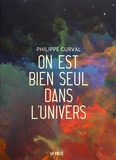 Philippe Curval - On est bien seul dans l'univers.