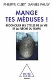 Philippe Cury et Daniel Pauly - Mange tes méduses ! - Réconcilier les cycles de la vie et la flèche du temps.